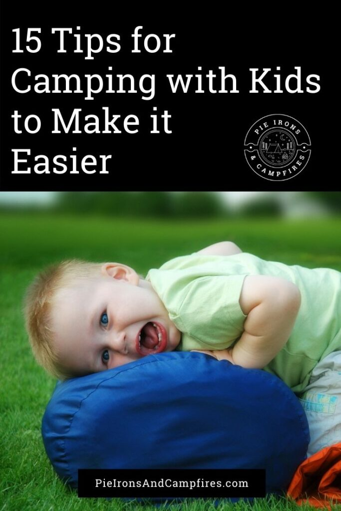 15 Tips for  Camping with Kids to Make it  Easier @ PieIronsAndCampfires.com