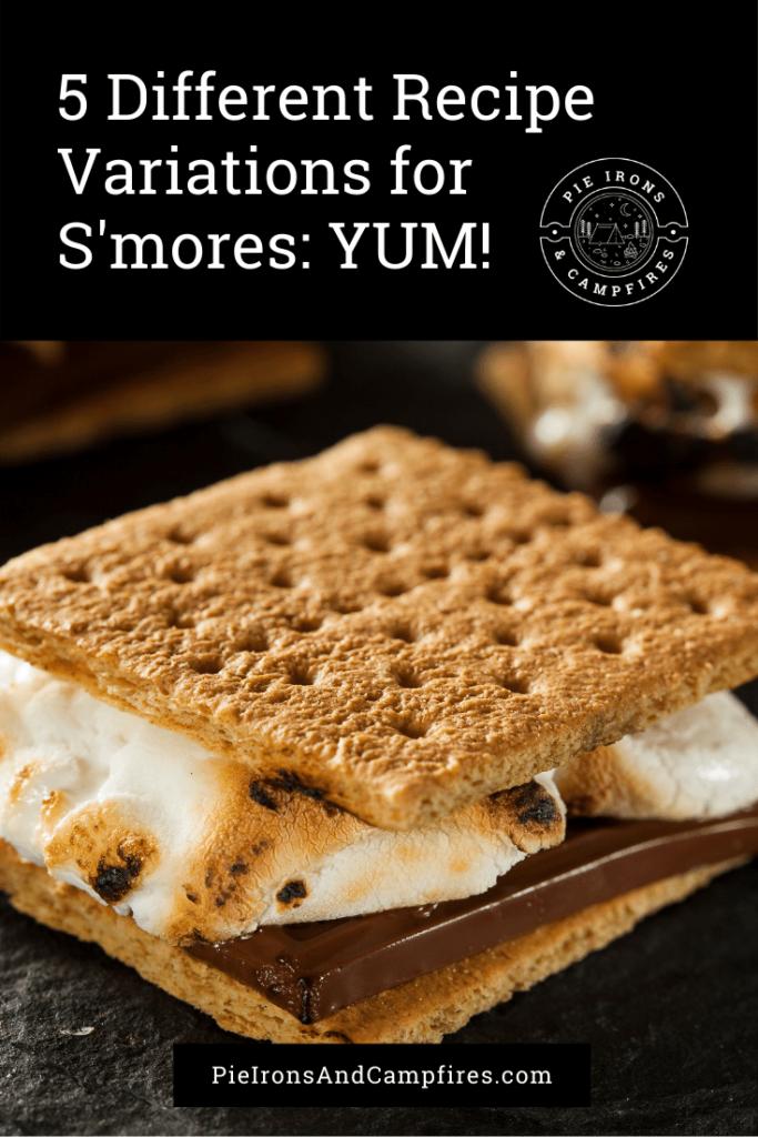 5 Different Recipe Variations for S'mores @ PieIronsAndCampfires.com