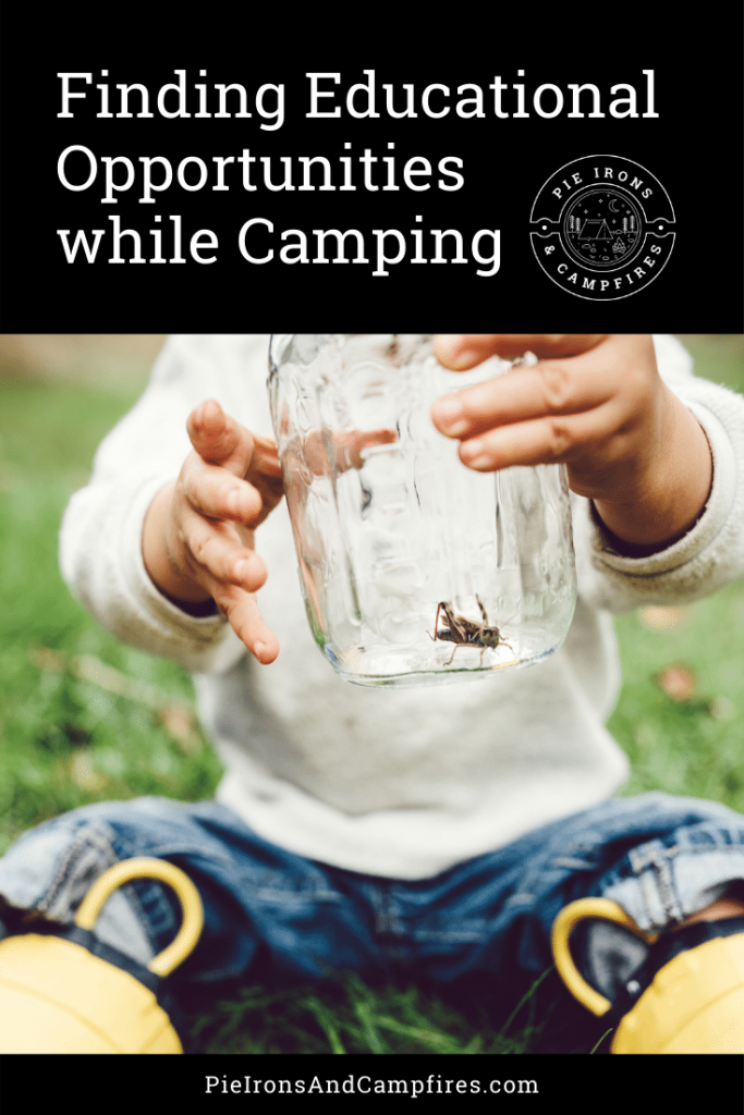 Finding Educational Opportunities while Camping @ PieIronsAndCampfires.com
