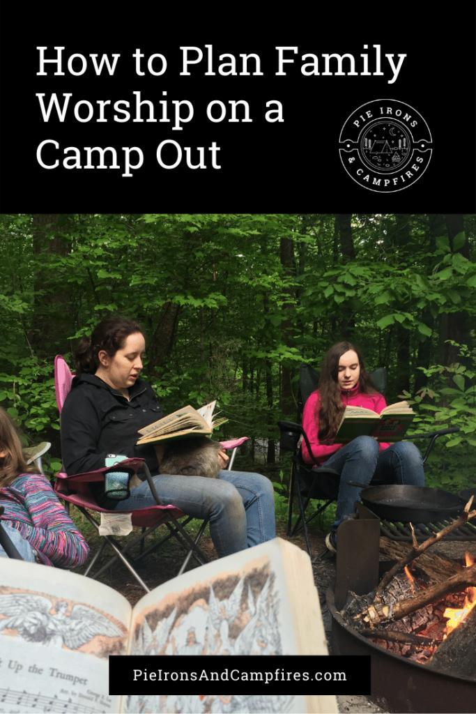 How to Plan Family Worship for a Camp Out @ PieIronsAndCampfires.com