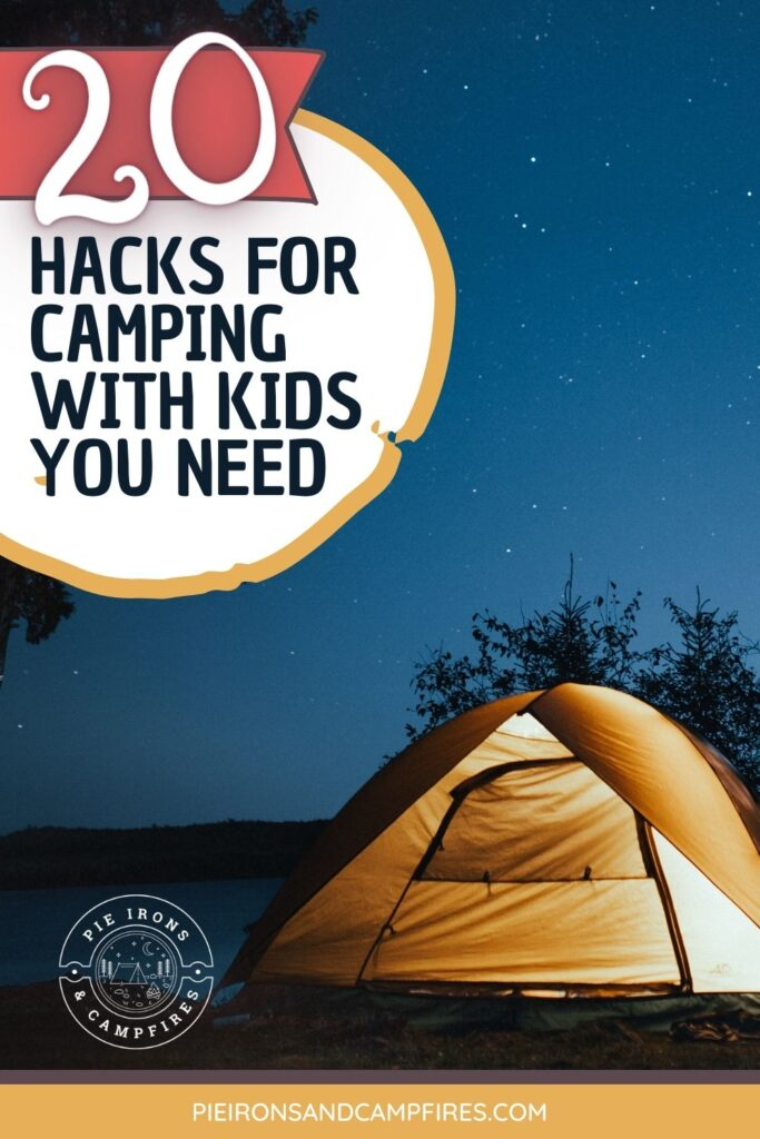 An image of a glowing tent at night with the title: 20 Hacks for Camping with Kids You Need @ PieIronsAndCampfires